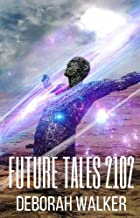 Future Tales 2102: Four Evocative Science Fiction Stories (Future Tales 2100 Book 6)