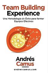 Team Building Experience: Una Metodología de Éxito para Formar Equipos Efectivos (Spanish Edition) Kindle Edition