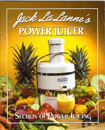 Jack LaLanne's Power Juicer - Secrets of Power Juicing (37 PAGES)