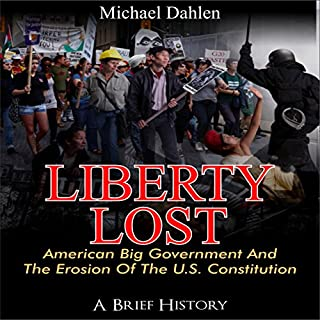 Liberty Lost: American Big Government and the Erosion of the U.S. Constitution audiobook cover art