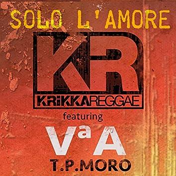 Solo l'amore (feat. 5 A T.P. Moro)