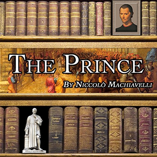 The Prince                   By:                                                                                                                                 Niccolò Machiavelli                               Narrated by:                                                                                                                                 Dick Hill                      Length: 4 hrs and 56 mins     2 ratings     Overall 5.0