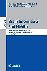 Brain Informatics and Health: 8th International Conference, BIH 2015, London, UK, August 30 - September 2, 2015. Proceedings: 9250 Paperback