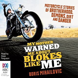 My Mother Warned Me About Blokes Like Me                   By:                                                                                                                                 Boris Mihailovic                               Narrated by:                                                                                                                                 Dave Ferguson                      Length: 7 hrs and 22 mins     29 ratings     Overall 4.3