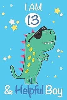 I am 13 and Helpful Boy: Dinosaur Journal, My Dinosaur Book A Happy Birthday 13 Years Old Dinosaur Activity Journal Notebo...