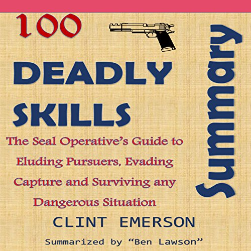 Summary: 100 Deadly Skills - The SEAL Operative's Guide to Eluding Pursuers audiobook cover art