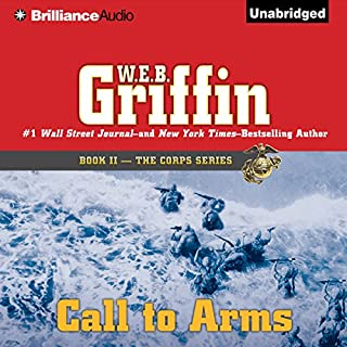 Call to Arms     The Corps Series, Book 2              By:                                                                                                                                 W. E. B. Griffin                               Narrated by:                                                                                                                                 Dick Hill                      Length: 14 hrs and 3 mins     1,417 ratings     Overall 4.6