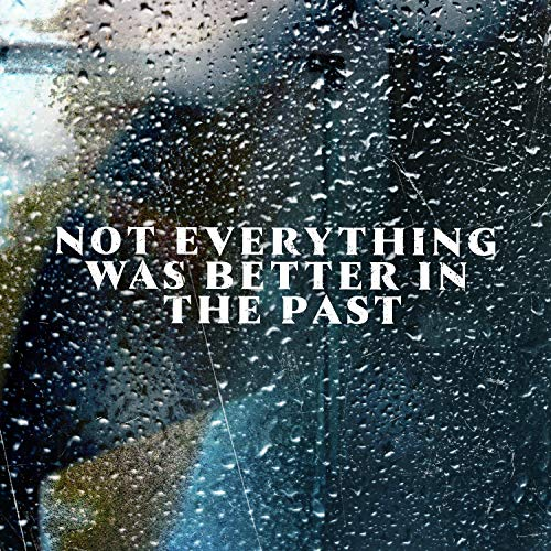 Not Everything Was Better In The Past (Edit)