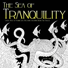 The Sea of Tranquility - Relaxing Coloring Book For Adults: Coral Reef & Marine Life - Zentangle Stress Relieving Coloring For Grownups