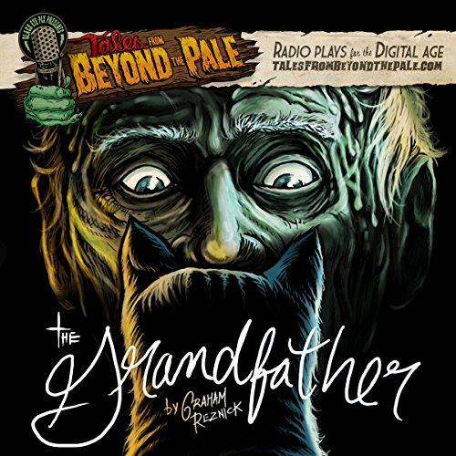 The Grandfather     Tales From Beyond The Pale              By:                                                                                                                                 Graham Reznick                               Narrated by:                                                                                                                                 Larry Fessenden                      Length: 39 mins     15 ratings     Overall 4.3