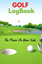 Golf Logbook The Power On Your Side.: Golf Course and Tracking Notebook | Golf Accessories Notebook | Score and Performanc...