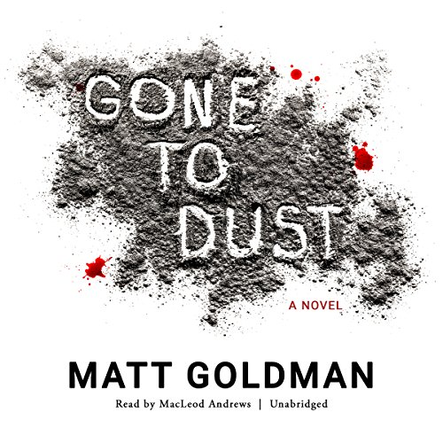 Gone to Dust                   By:                                                                                                                                 Matt Goldman                               Narrated by:                                                                                                                                 MacLeod Andrews                      Length: 7 hrs and 24 mins     3,011 ratings     Overall 4.3