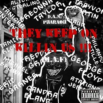 They Keep On Killin Us (M.A.F.)