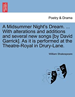 A Midsummer Night's Dream. ... with Alterations and Additions and Several New Songs [By David Garrick]. as It Is Performed...