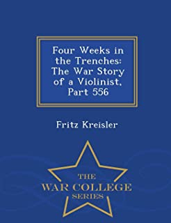 Four Weeks in the Trenches: The War Story of a Violinist, Part 556 - War College Series
