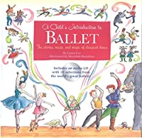 A Child's Introduction to Ballet: The Stories, Music, and Magic of Classical Dance (Child's Introduction Series)