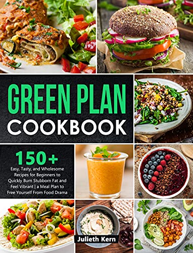 Green Plan Cookbook: 150+ Easy, Tasty, and Wholesome Recipes for Beginners to Quickly Burn Stubborn Fat and Feel Vibrant   A Meal Plan to Free Yourself from Food Drama (English Edition)