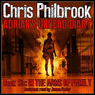 In the Arms of Family     Adrian's Undead Diary, Book 6              By:                                                                                                                                 Chris Philbrook                               Narrated by:                                                                                                                                 James Foster                      Length: 9 hrs and 49 mins     684 ratings     Overall 4.8