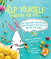 The Help Yourself Cookbook for Kids: 60 Easy Plant-Based Recipes Kids Can Make to Stay Healthy and Save the Earth
