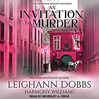 An Invitation to Murder     Lady Katherine Regency Mysteries Series, Book 1              By:                                                                                                                                 Leighann Dobbs,                                                                                        Harmony Williams                               Narrated by:                                                                                                                                 Beverley A. Crick                      Length: 6 hrs and 17 mins     205 ratings     Overall 4.2