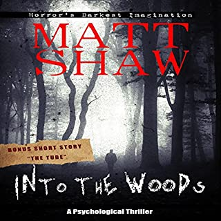 Into the Woods     A Novel of Suspense and Terror              By:                                                                                                                                 Matt Shaw                               Narrated by:                                                                                                                                 Julian Seager                      Length: 2 hrs and 58 mins     33 ratings     Overall 3.5