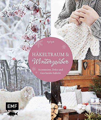 Häkeltraum & Winterzauber: Accessoires, Deko und Geschenke häkeln