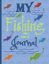 My Fishing Journal: Gone Fishing: Angler Fishing Logbook/Planner - Prompt Pages- Where, When and How You Caught That Fish-Record Details of Your ... the Size of your Fish. Perfect Gift for Dad.