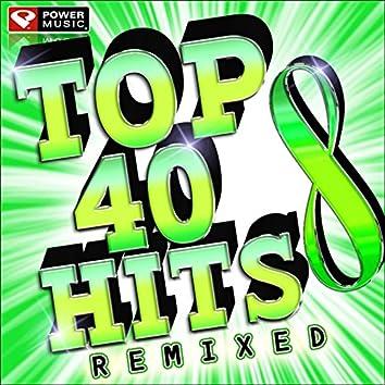 Top 40 Hits Remixes Vol. 8 (60 Minute Workout Mix: 128-132 BPM)