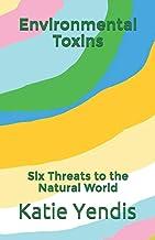 Environmental Toxins: Six Threats to the Natural World