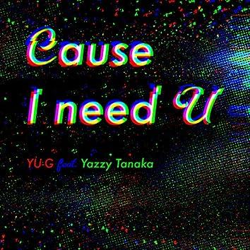 Cause I need U (feat. Yazzy Tanaka)