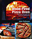 Wood-Fired Pizza Oven: Make Your Own Pizza Oven Create the Perfect...