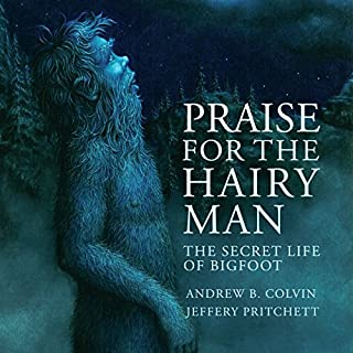 Praise for the Hairy Man: The Secret Life of Bigfoot cover art