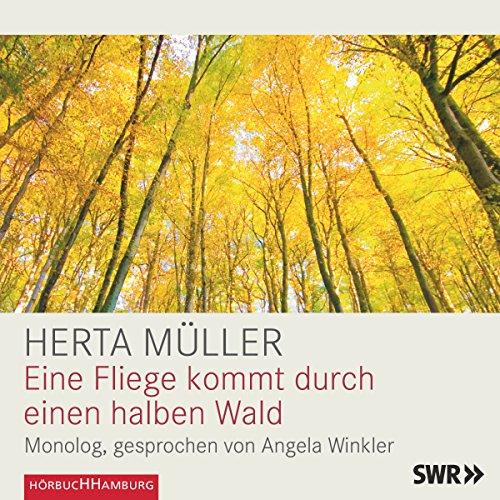 Eine Fliege kommt durch einen halben Wald                   Autor:                                                                                                                                 Herta Müller                               Sprecher:                                                                                                                                 Angela Winkler                      Spieldauer: 39 Min.     4 Bewertungen     Gesamt 4,3