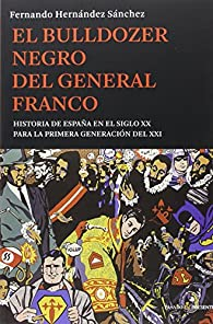 El bulldozer negro del general franco: Historia de España en el siglo XX para la primera generación del XXI par Fernando Hernández Sánchez