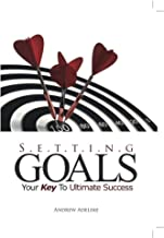 SETTING GOALS YOUR KEY TO ULTIMATE SUCCESS