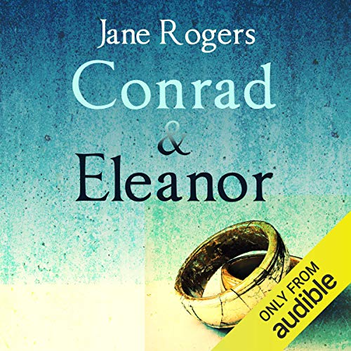 Conrad & Eleanor                   By:                                                                                                                                 Jane Rogers                               Narrated by:                                                                                                                                 Lisa Coleman                      Length: 9 hrs and 52 mins     20 ratings     Overall 3.9