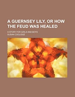 A Guernsey Lily, or How the Feud Was Healed; A Story for Girls and Boys