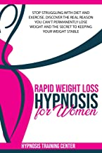 Rapid Weight Loss Hypnosis for Women: Stop Struggling with Diet and Exercise. Discover the Real Reason You Can't Permanent...