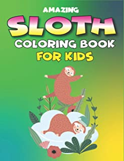 Amazing Sloth Coloring Book for Kids: A Collection of Easy, Fun and Super Slow Animal Coloring Pages for Little Kids, Todd...