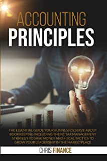 Accounting Principles: The essential guide your business deserve about bookeeping including the n1 tax management strategy...