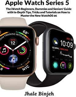 Apple Watch Series 5: The iWatch Beginners, Dummies and Seni