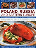 The Illustrated Food and Cooking of Poland, Russia and Eastern Europe: Discover the Cuisines of Russia, Poland, the Ukraine, Germany, Austria, ... Republic, Romania, Bulgaria and the Balkans