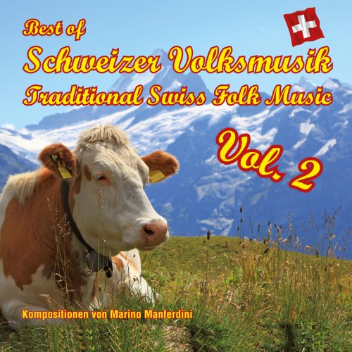 Best of Schweizer Volksmusik - Traditional Swiss Folk Music, Vol. 2