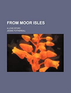 From Moor Isles; A Love Story
