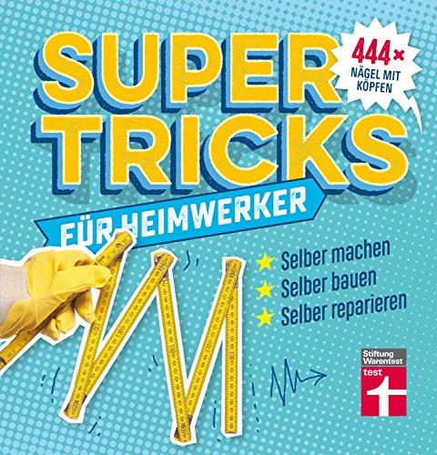 Supertricks für Heimwerker – 444 praktische Life Hacks– Renovieren, Bauen, Reparieren und Upcycling von Stiftung Warentest: 444 x Nägel mit Köpfen