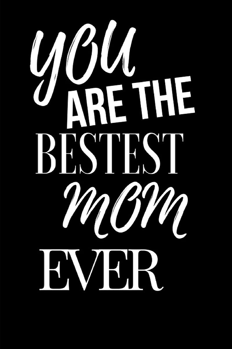 征服するナイトスポットオピエートYou Are The Bestest Mom Ever