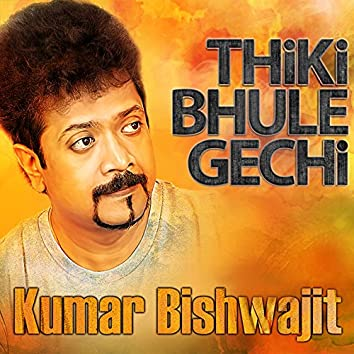 Thiki Bhule Gechi