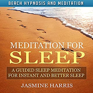 Meditation for Sleep: A Guided Sleep Meditation for Instant and Better Sleep via Beach Hypnosis and Meditation                   By:                                                                                                                                 Jasmine Harris                               Narrated by:                                                                                                                                 Allison Mason                      Length: 8 hrs and 11 mins     27 ratings     Overall 4.9