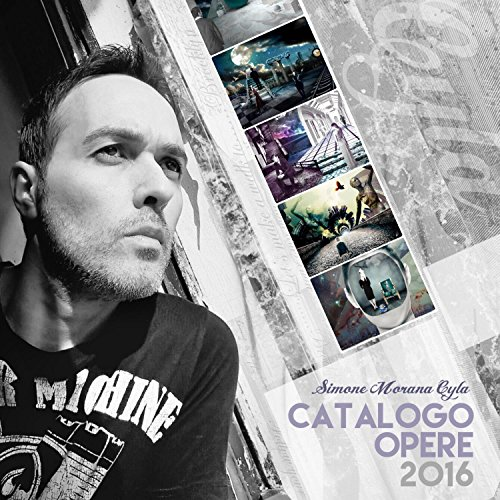 Catalogo Opere 2016 | Simone Morana Cyla (English Edition)