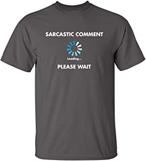 Sarcastic Comment Loading Novelty Graphic Sarcasm Humor Mens Very Funny T Shirt